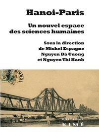 Michel Espagne et Ba-Cuong Nguyen - Hanoï-Paris - Un nouvel espace des sciences humaines.