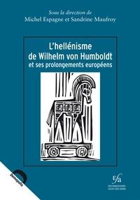 Michel Espagne et Sandrine Maufroy - L'hellénisme de Wilhelm von Humboldt et ses prolongements européens.