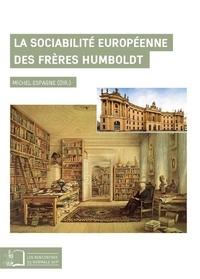 Michel Espagne - La sociabilité européenne des frères Humboldt.