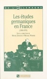 Michel Espagne et Michæl Werner - Les études germaniques en France (1900-1970).