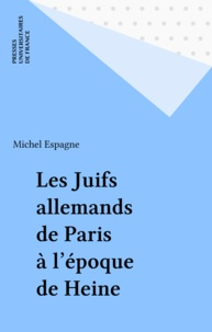 Michel Espagne - Les Juifs allemands de Paris à l'époque de Heine - La translation ashkénaze.