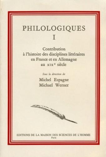 Michel Espagne et Michael Werner - Philologiques. - Tome 1, Contribution à l'histoire des disciplines littéraires en France et en Allemagne au 19e siècle.