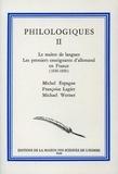 Michel Espagne et Françoise Lagier - Philologiques - Tome 2 : le maître des langues, les premiers enseignants d'allemand en France (1830-1850=.
