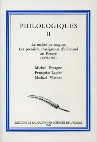 Philologiques. Tome 2, Le maître de langues, les premiers enseignants d'allemand en France (1830-1850)