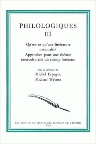 Michel Espagne et Michael Werner - Philologiques - Tome 3, Qu'est-ce-qu'une littérature nationale ? Approches pour une théorie interculturelle du champ littéraire.