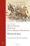 Michel Espagne et Nora Lafi - Silvestre de Sacy - Le projet européen d'une science orientaliste.