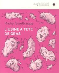 Michel Esselbrügge - L'usine à têtes de gras.
