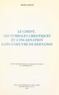 Michel Estève - Le Christ, les symboles christiques et l'Incarnation dans l'œuvre de Bernanos - Thèse présentée devant l'Université de Paris III, le 1 décembre 1977.