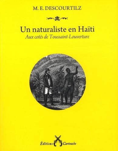 Michel-Etienne Descourtilz - Un naturaliste en Haïti - Aux côtés de Toussaint-Louverture.