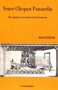 Michel Etienne - Veuve Clicquot Ponsardin - Aux origines d'un grand vin de Champagne.