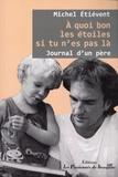Michel Etiévent - A quoi bon les étoiles si tu n'es pas là - Journal d'un père.