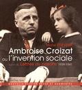 Michel Etiévent - Ambroise Croizat ou l'invention sociale - Suivi de Lettres de prisons (1939-1941).