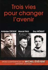 Michel Etiévent - Trois vies pour changer l'avenir : Ambroise Croizat, Marcel Paul, Guy Môquet. 1 DVD