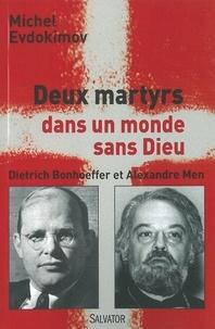 Michel Evdokimov - Deux martyrs du Christ dans un monde sans Dieu - Dietrich Bonhoeffer et Alexandre Men.