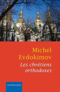 Les chrétiens orthodoxes - Michel Evdokimov |