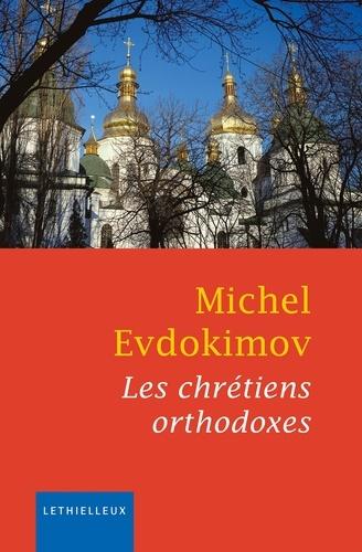 Les chrétiens orthodoxes  édition revue et augmentée