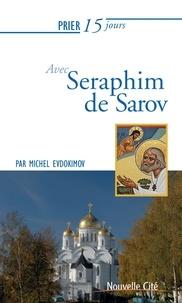 Michel Evdokimov - Prier 15 jours avec saint Seraphim de Sarov.