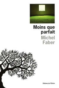Michel Faber - Moins que parfait.