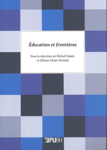 Michel Fabre et Anne-Claire Husser - Education et frontières.