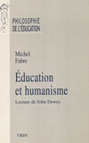 Michel Fabre - Education et humanisme - Lecture de John Dewey.