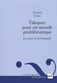 Michel Fabre - Eduquer pour un monde problématique - La carte et la boussole.