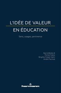 Michel Fabre et Brigitte Frelat-Kahn - L'idée de valeur en éducation - Sens, usages, pertinence.