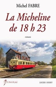 Michel Fabre - La Micheline de 18h23 - Un roman mystérieux.