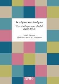 Le religieux sans la religion - Vivre et éduquer sans absolu ? (1850-1950).pdf