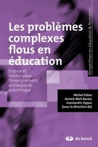 Michel Fabre et Annick Weil-Barais - Les problèmes complexes flous en éducation - Enjeux et limites pour l'enseignement artistique et scientifique.