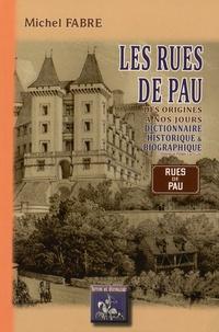 Michel Fabre - Les rues de Pau des origines à nos jours - Dictionnaire historique & biographique.