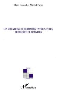 Michel Fabre et Marc Durand - Les situations de formations entre savoirs, problèmes et activités.