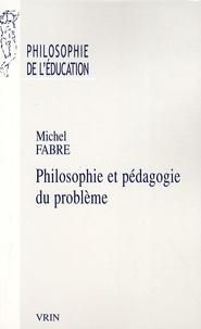 Michel Fabre - Philosophie et pédagogie du problème.