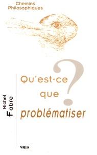 Michel Fabre - Qu'est-ce que problématiser ?.