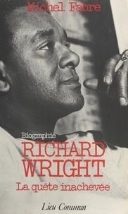 Michel Fabre - Richard Wright - La quête inachevée, biographie.