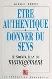 Michel Fabre - Être authentique, donner du sens - Le nouvel élan du management.