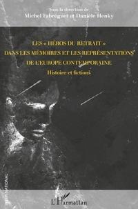 """Michel Fabréguet et Danièle Henky - Les """"héros du retrait"""" dans les mémoires et les représentations de l'Europe contemporaine - Histoire et fictions."""
