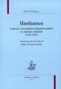 Michel Fabréguet - Mauthausen. - Camp de concentration national-socialiste en Autriche rattachée (1938-1945).