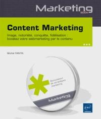 Content marketing - Image, notoriété, conquête, fidélisation : boostez votre webmarketing par le contenu.pdf