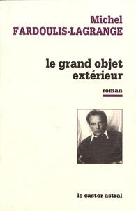 Michel Fardoulis-Lagrange - Le grand objet extérieur.