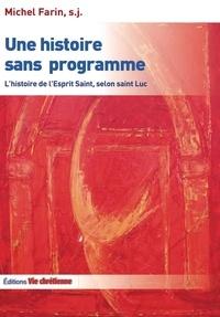 Michel Farin - Une histoire sans programme - L'histoire de l'Esprit Saint, selon saint Luc.