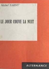 Michel Farny - Le jour couve la nuit.