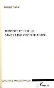 Michel Fattal - Aristote et Plotin dans la philosophie arabe.