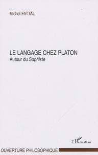Michel Fattal - Le langage chez Platon - Autour du sophiste.