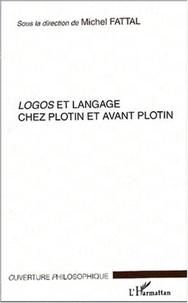 Michel Fattal et  Collectif - Logos et langage chez Plotin et avant Plotin.