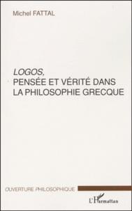 Michel Fattal - Logos, pensée et vérité dans la philosophie grecque.