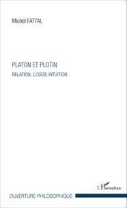 Michel Fattal - Platon et Plotin - Relation, logos, intuition.