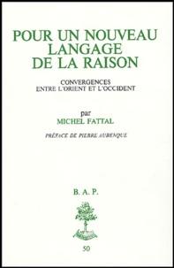Michel Fattal - Pour un nouveau langage de la raison - Convergences entre l'Orient et l'Occident.