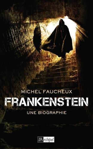 Michel Faucheux - Frankenstein - Une biographie.