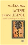 Michel Faucheux - La Terre est une légende - La science devant l'imaginaire des hommes.