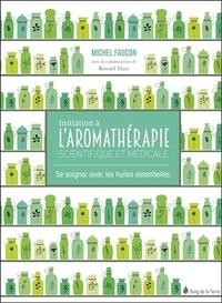 Initiation à l'aromathérapie- Se soigner avec les huiles essentielles - Michel Faucon |
